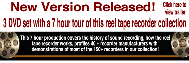 Phantom Productions has a 5 hour 2 DVD set profiling our vintage tape recording clooection for $14.95.  The set also includes some history of sound recording; how the tape recoder works and a bit about recording in Texas during the 1960's through the 1980's.